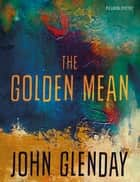 The Golden Mean ebook by John Glenday