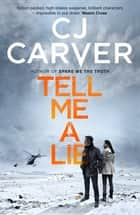 Tell Me A Lie ebook by CJ Carver