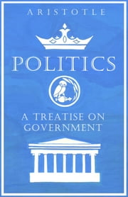 Politics - A Treatise on Government ebook by Aristotle
