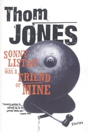 Sonny Liston Was a Friend of Mine - Stories ebook by Thom Jones