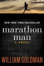Marathon Man - A Novel ebook by William Goldman