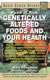 Genetically Altered Foods and Your Health - Food at Risk ebook by Ken Roseboro