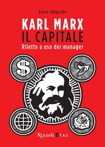 Karl Marx, Il Capitale - Riletto a uso dei manager ebook by Steve Shipside