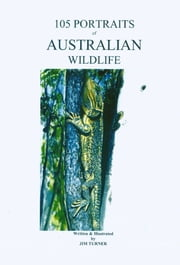 105 Portraits of Australian Wildlife ebook by Jim Turner