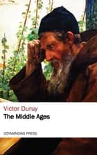 The Middle Ages ebook by Victor Duruy