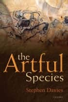 The Artful Species - Aesthetics, Art, and Evolution eBook by Stephen Davies