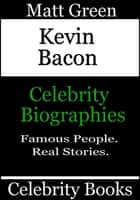Kevin Bacon: Celebrity Biographies ebook by Matt Green