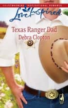 Texas Ranger Dad (Mills & Boon Love Inspired) ebook by Debra Clopton