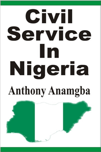 Civil Service in Nigeria ebook by Anthony Anamgba