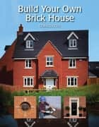 Build Your Own Brick House ebook by Gerald Cole