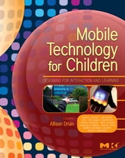 Mobile Technology for Children - Designing for Interaction and Learning ebook by Allison Druin