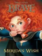 Brave: Merida's Wish ebook by Disney Book Group