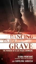 Dancing on Her Grave - The Murder of a Las Vegas Showgirl ebook by