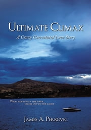 Ultimate Climax - A Crazy Convoluted Love Story ebook by James A. Perkovic