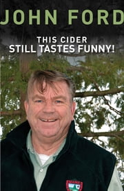This Cider Still Tastes Funny! - Further Adventures of a Game Warden in Maine ebook by John Ford Sr.