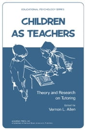 Children as Teachers: Theory and Research on Tutoring ebook by Allen, Vernon L.