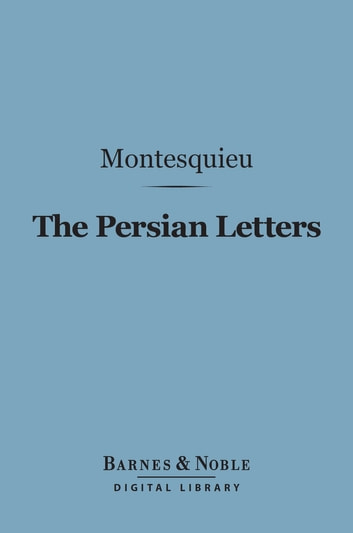 The Persian Letters (Barnes & Noble Digital Library) ebook by Montesquieu