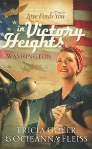 Love Finds You in Victory Heights, Washington ebook by Tricia Goyer