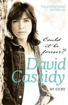 Could It Be Forever? My Story ebook by David Cassidy