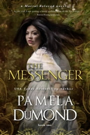 The Messenger - (Mortal Beloved, Book One) ebook by Pamela DuMond