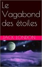 Le Vagabond des étoiles ebook by Jack London