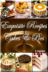 Exquisite Recipes: Cakes and Pies - 1 ebook by ralph kramden