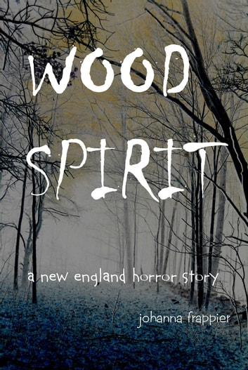 WOOD SPIRIT: A New England Horror Story ebook by johanna frappier