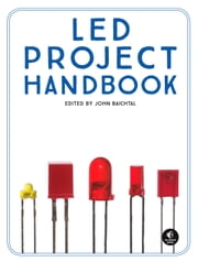 LED Project Handbook ebook by John Baichtal