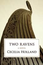 Two Ravens - A Novel ebook by Cecelia Holland