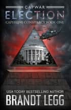 CapWar ELECTION ebook by Brandt Legg