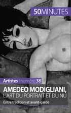 Amedeo Modigliani, l'art du portrait et du nu - Entre tradition et avant-garde ebook by Coline Franceschetto, 50 minutes, Anthony Spiegeler