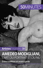 Amedeo Modigliani, l'art du portrait et du nu - Entre tradition et avant-garde ebook by Coline Franceschetto,50 minutes,Anthony Spiegeler