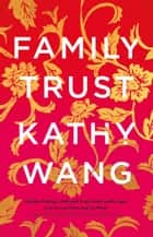 Family Trust - A sparkling satire about a rich family who nearly lost everything ebook by Kathy Wang