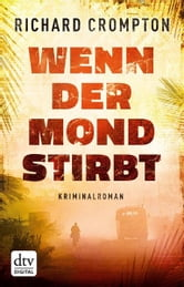 Wenn der Mond stirbt - Kriminalroman ebook by Richard Crompton