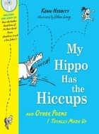 My Hippo Has the Hiccups - And Other Poems I Totally Made Up ebook by Kenn Nesbitt, Ethan Long