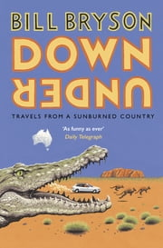 Down Under - Travels in a Sunburned Country ebook by Bill Bryson