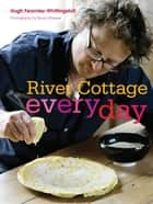 River Cottage Every Day ebook by Hugh Fearnley-Whittingstall