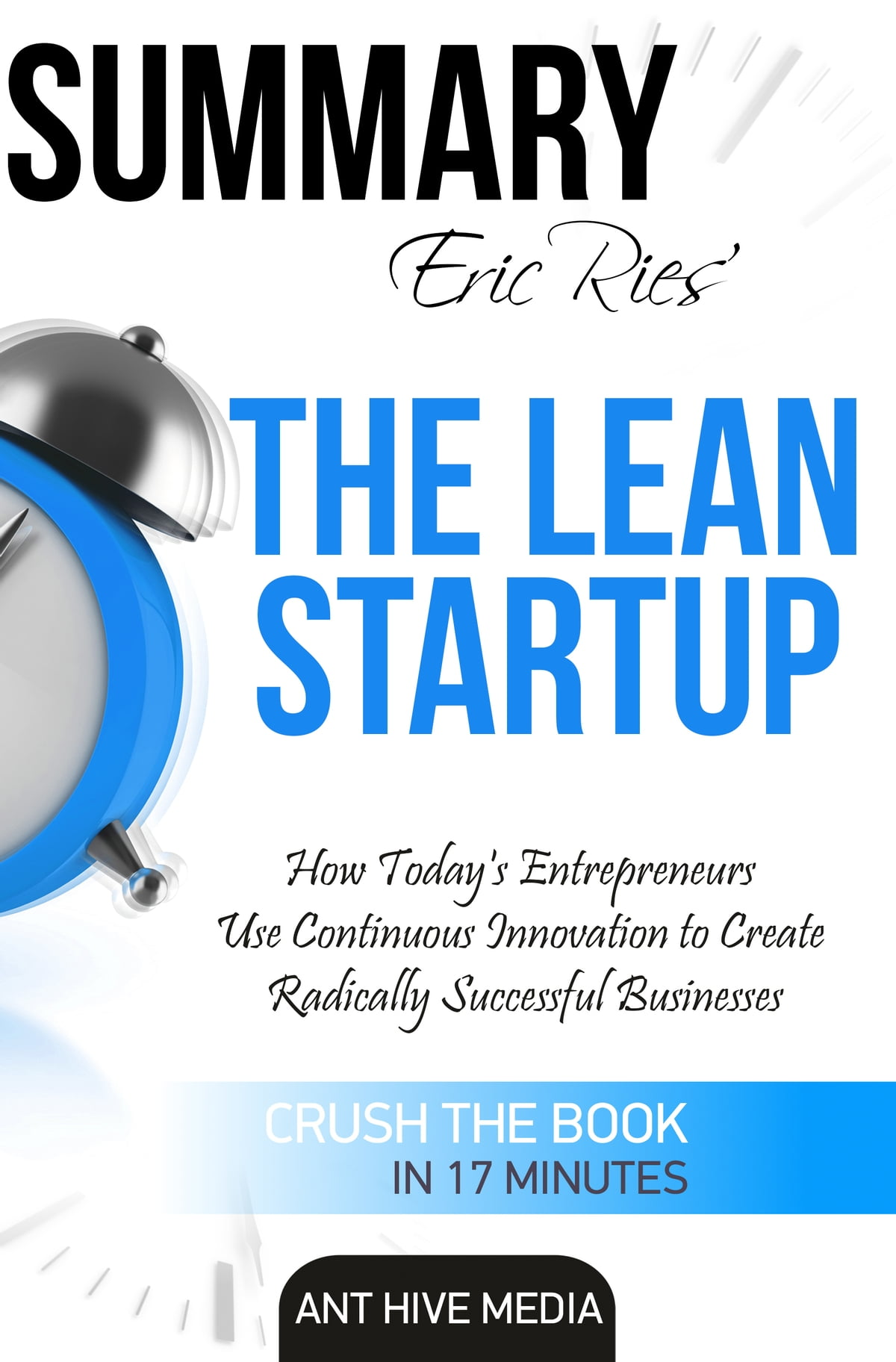 Eric Ries' The Lean Startup How Today's Entrepreneurs Use Continuous  Innovation to Create Radically Successful Businesses Summary eBook by Ant  Hive Media ...
