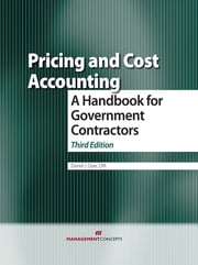 Pricing and Cost Accounting: A Handbook for Government Contractors - A Handbook for Government Contractors ebook by Darrell Oyer