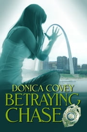 Betraying Chase ebook by Donica Covey