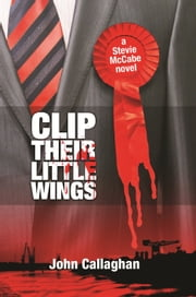 Clip Their Little Wings ebook by John Callaghan