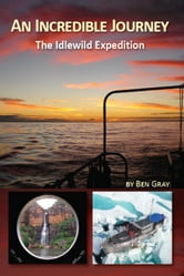An Incredible Journey: The Idlewild Expedition ebook by Ben Gray