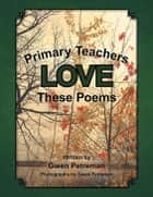 Primary Teachers Love These Poems ebook by Gwen Petreman