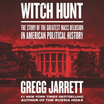 Witch Hunt - The Story of the Greatest Mass Delusion in American Political History audiobook by Gregg Jarrett