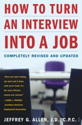 How to Turn an Interview into a Job - Completely Revised and Updated ebook by Jeffrey G. Allen, J.D., C.P.C.