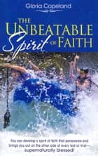 Unbeatable Spirit of Faith 電子書 by Gloria Copeland