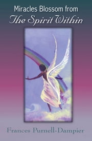 Miracles Blossom from The Spirit Within ebook by Frances Purnell-Dampier