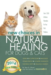 New Choices in Natural Healing for Dogs & Cats - Herbs, Acupressure, Massage, Homeopathy, Flower Essences, Natural Diets, Healing Energy ebook by Amy Shojai