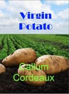 Virgin Potato ebook by Callum Cordeaux