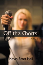 Off the Charts! - A Novel ebook by Kevin Scott Hall